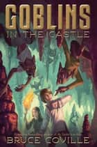 Goblins in the Castle ebook by Bruce Coville, Katherine Coville