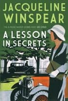 A Lesson in Secrets ebook by Jacqueline Winspear