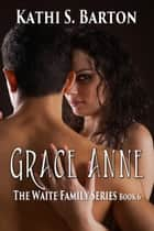 Grace Anne ebook by Kathi S. Barton