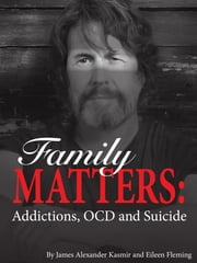 Family Matters: Addictions, OCD and Suicide ebook by Eileen Fleming,James Kasmir