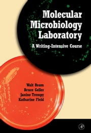 Molecular Microbiology Laboratory: A Writing-Intensive Course ebook by Ream, Walt