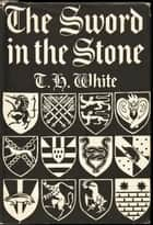 The Sword in the Stone ebook by T. H. White