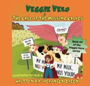 Veggie Vero & The Case Of The Missing Calves - Book #3 of the Veggie Vero series ebook by Veronica Green, A. Noh