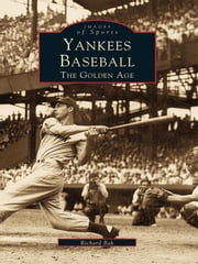Yankees Baseball - The Golden Age ebook by Richard Bak