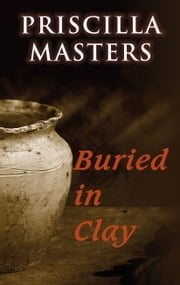 Buried in Clay ebook by Priscilla Masters