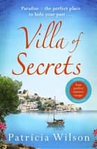 Villa of Secrets - Escape to paradise with this perfect holiday read! ebook by Patricia Wilson