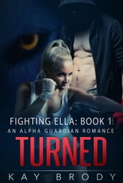 Turned - Fighting Ella, #1 ebook by Kay Brody