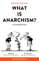 What is Anarchism? - An Introduction ebook by Andrej Grubacic, Vernon Richards, Donald Rooum