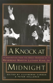 A Knock at Midnight - Inspiration from the Great Sermons of Reverend Martin Luther King, Jr. ebook by Clayborne Carson,Peter Holloran