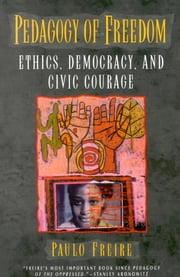 Pedagogy of Freedom - Ethics, Democracy, and Civic Courage ebook by Paulo Freire