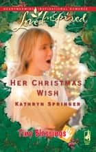 Her Christmas Wish (Mills & Boon Love Inspired) (Tiny Blessings, Book 5) ebook by Kathryn Springer