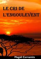 Le cri de l'engoulevent ebook by Magali Cervantès