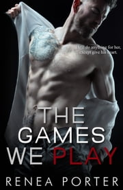The Games We Play ebook by Renea Porter