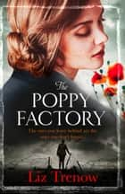 The Poppy Factory ebook by Liz Trenow