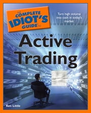 The Complete Idiot's Guide to Active Trading ebook by Ken Little