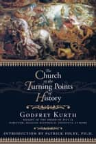 The Church at the Turning Points of History ebook by Godfrey Kurth,Patrick Foley, PhD