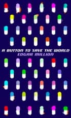 A Button To Save The World ebook by Edgar Million