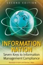 Information Nation ebook by Randolph Kahn,Barclay T. Blair