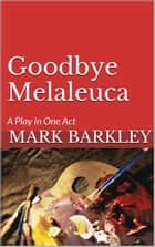 Goodbye Melaleuca ebook by Mark Barkley