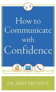 How to Communicate with Confidence ebook by Mike Bechtle