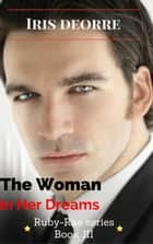 The Woman in Her Dreams - Ruby-Rae, #3 ebook by Iris Deorre