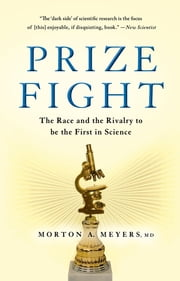 Prize Fight - The Race and the Rivalry to be the First in Science ebook by Morton Meyers