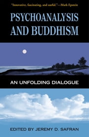 Psychoanalysis and Buddhism - An Unfolding Dialogue ebook by