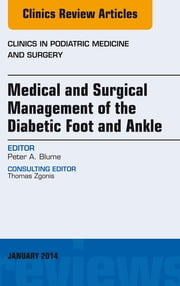 Medical and Surgical Management of the Diabetic Foot and Ankle, An Issue of Clinics in Podiatric Medicine and Surgery, ebook by Peter A. Blume