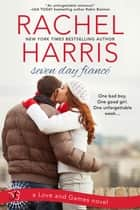 Seven Day Fiance ebook by Rachel Harris