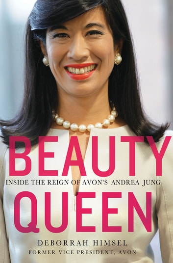 Beauty Queen - Inside the Reign of Avon's Andrea Jung ebook by Deborrah Himsel