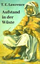 Aufstand in der Wüste - Lawrence von Arabien ebook by Thomas Edward Lawrence