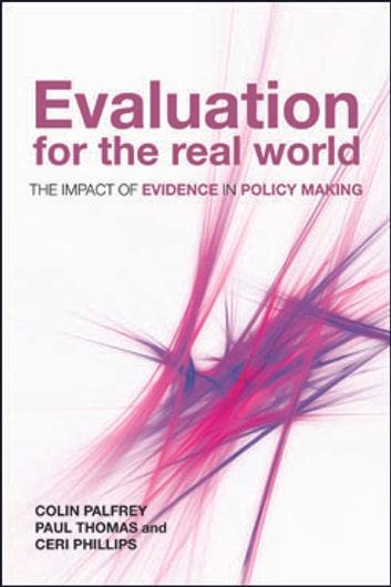 Evaluation for the real world - The impact of evidence in policy making ebook by Thomas, Paul,Palfrey, Colin