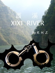 西溪 ( 简体中文版-当代中国国语小说 ) - XIXI RIVER ( simplified chinese variant - contemporary chinese fiction ) ebook by 人禾长   ( R. H. Z.)