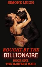 The Master's Maid - Bought by the Billionaire ebook by Simone Leigh