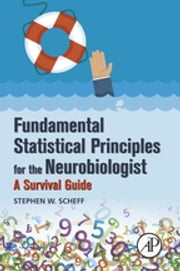 Fundamental Statistical Principles for the Neurobiologist - A Survival Guide ebook by Stephen W. Scheff
