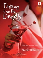 Dating Can Be Deadly ebook by Wendy Roberts