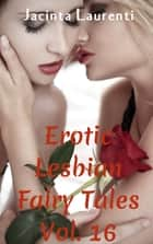 Erotic Lesbian Fairy Tales Vol. 16 ebook by Jacinta Laurenti