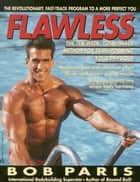 Flawless - The 10-Week Total Image Method for Transforming Your Physique ebook by