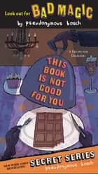 This Book Is Not Good For You ebook by Pseudonymous Bosch
