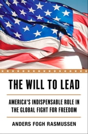 The Will to Lead - America's Indispensable Role in the Global Fight for Freedom ebook by Anders Fogh Rasmussen