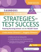 Saunders 2018-2019 Strategies for Test Success - E-Book - Passing Nursing School and the NCLEX Exam ebook by Linda Anne Silvestri, PhD, RN,...