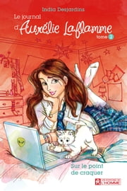 Le journal d'Aurélie Laflamme - Tome 2 - Sur le point de craquer ebook by India Desjardins