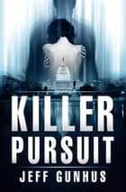 Killer Pursuit - An Allison McNeil Thriller ebook by Jeff Gunhus
