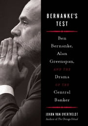 Bernanke's Test - Ben Bernanke, Alan Greenspan, and the Drama of the Central Banker ebook by Johan Van Overtveldt