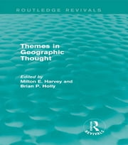 Themes in Geographic Thought (Routledge Revivals) ebook by Milton E. Harvey,Brian P. Holly