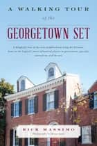A Walking Tour of the Georgetown Set ebook by Missy Janes, Rick Massimo