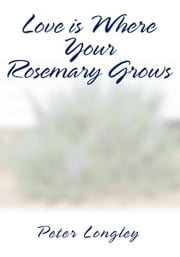 Love is Where Your Rosemary Grows ebook by Peter Longley