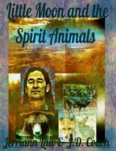 Little Moon and the Spirit Animals ebook by Jerriann Law,JD Couch