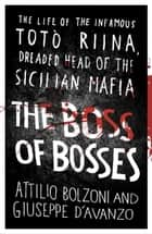 The Boss of Bosses ebook by Attilio Bolzoni,Giuseppe D'Avanzo,Shaun Whiteside