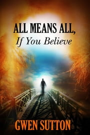 All Means All, If You Believe ebook by Gwen Sutton